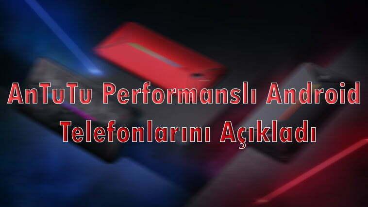 AnTuTu Performanslı Android Telefonlarını Açıkladı